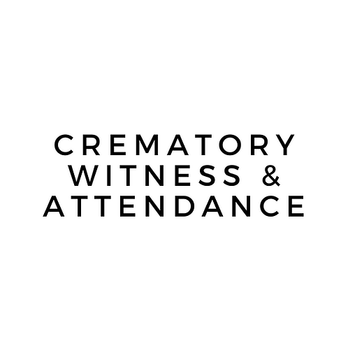 Cremation Witness - Attendance @ Crematory - Embalming not required or included.