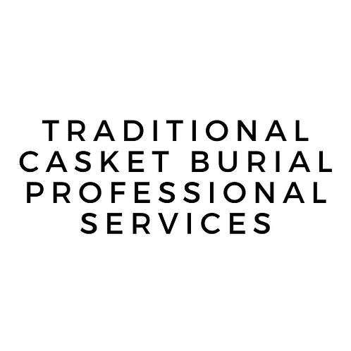 Traditional Casket Service Burial or Cremation to Follow  - Professional Fee