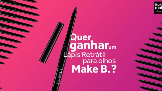 GANHE UM LÁPIS RETRÁTIL PARA OS OLHOS MAKE B.!