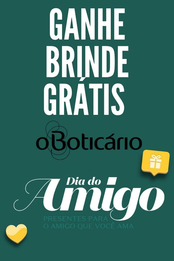 GANHE BRINDE OBOTICARIO ESPECIAL DIA DO AMIGO