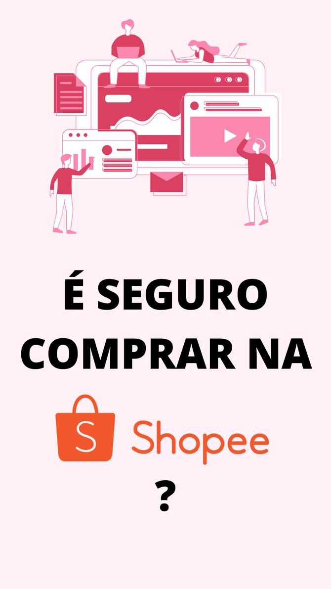 É seguro comprar na Shopee? Tudo sobre o site e aplicativo que está bombando