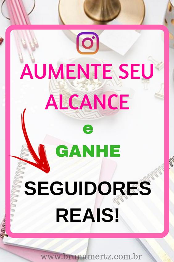 Como aumentar seu alcance no Instagram e ganhar mais seguidores REAIS!