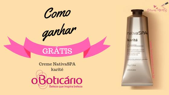 Como ganhar GRÁTIS creme NativaSPA karité O'Boticário!