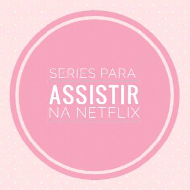 Séries para assistir na Netflix