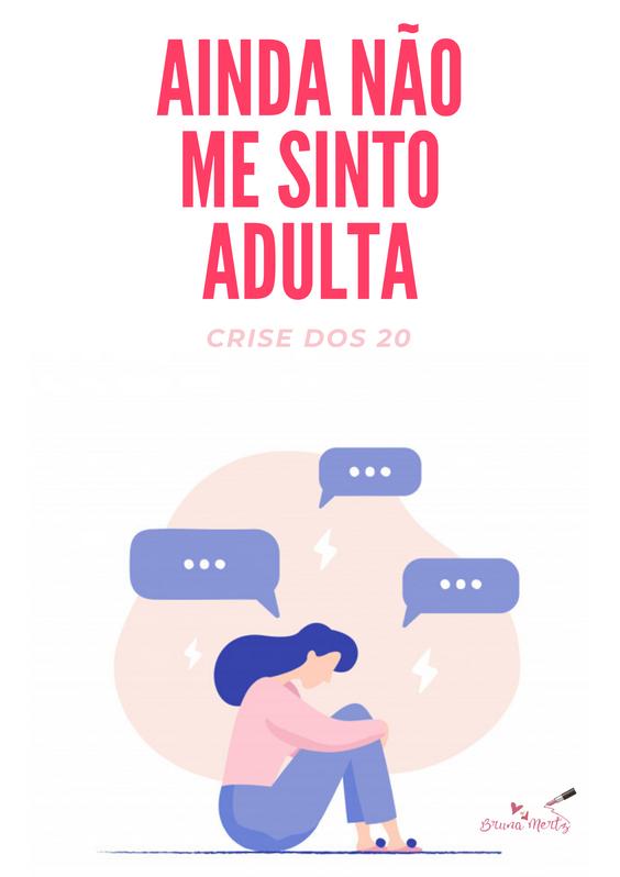 Ainda não me sinto adulta - Crise dos 20