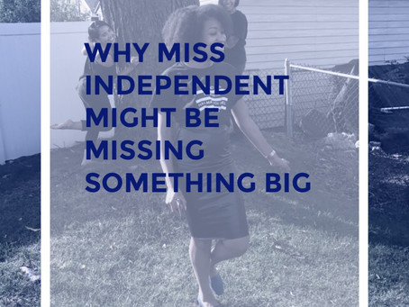 Why Miss Independent Might Be Missing Something Big
