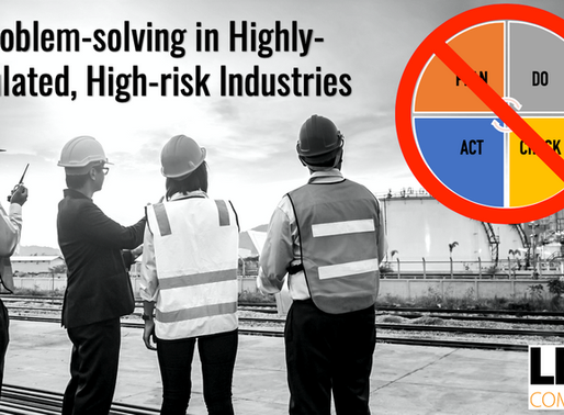 Problem-solving in Highly-regulated, High-risk Industries