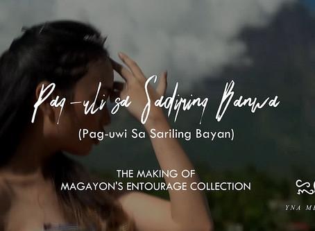 Pag-Uli sa Sadiring Banwa: The Making of Magayon's Entourage Collection