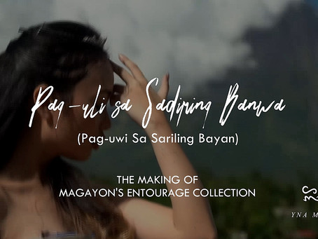 Pag-Uli sa Sadiring Banwa: The Making of Magayon's Entourage Collection
