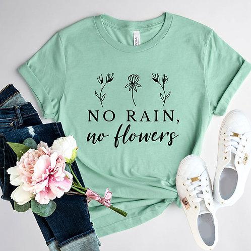 No Rain No Flowers Shirt