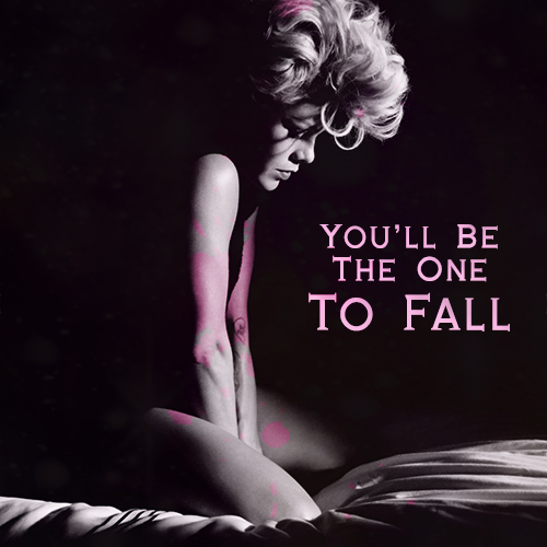 You'll Be the One to Fall