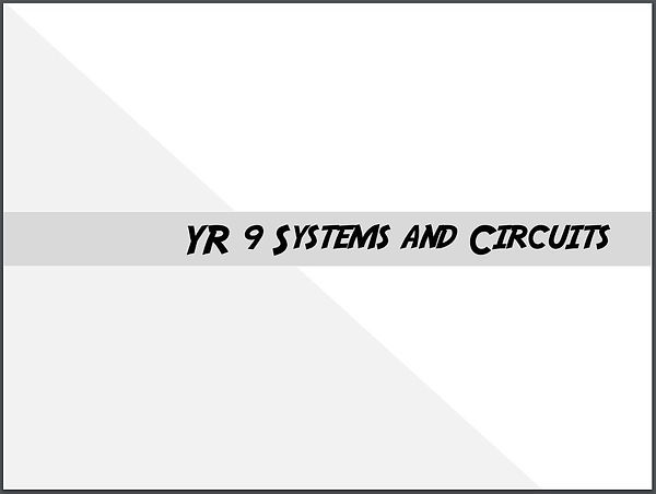 Yr 9 systems and circuits.JPG