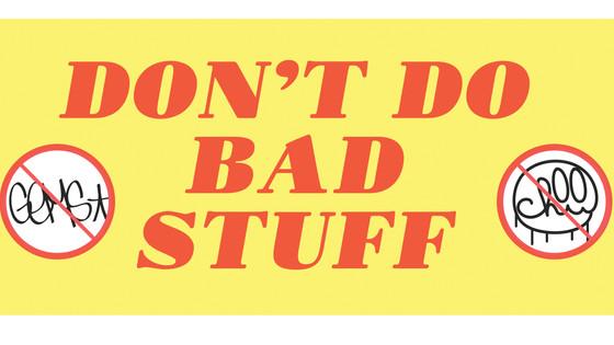 Don't Do Bad Stuff