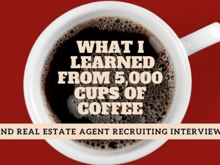 What I Learned From 5,000 Cups of Coffee and Real Estate Agent Recruiting Interviews