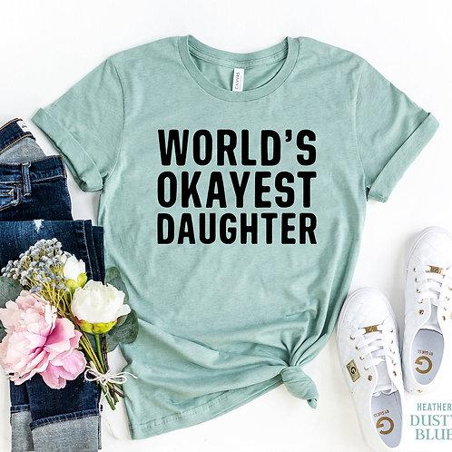 World,s Okayest Daughter T-shirt