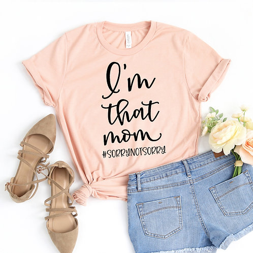 I'm That Mom Sorry Not Sorry T-shirt
