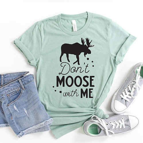 Dont Moose With Me T-shirt
