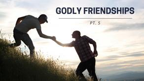 Godly Friendship - pt. 5