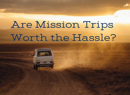 Are Missions Trips Worth the Hassle?