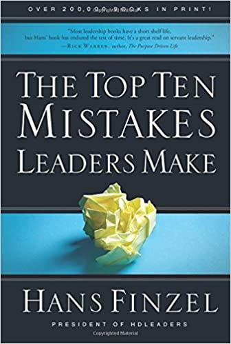 Top Ten Mistakes Leaders Make by Hans Finzel