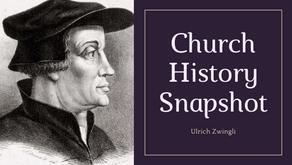 Church History Snapshot - Ulrich Zwingli