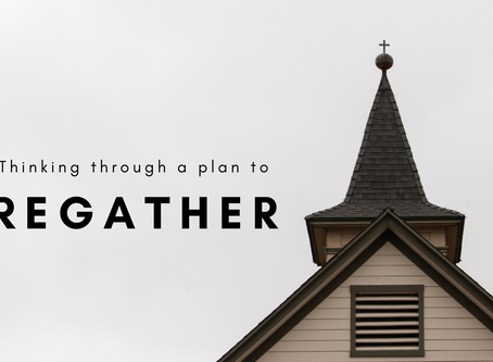 Thoughts on regathering as a church.