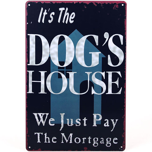 Dogs house we just pay the mortgage plaque