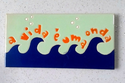 Quadro A vida é uma onda, Azulejo 10x20cm