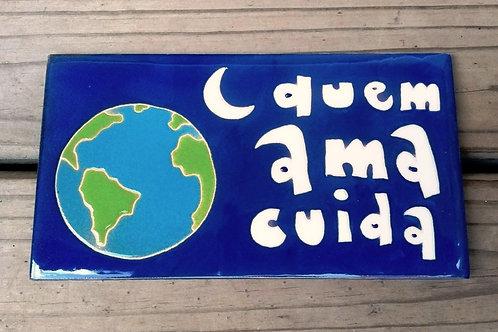 Quadro Quem ama cuida, Azulejo 10x20cm, Pintado A Mão.