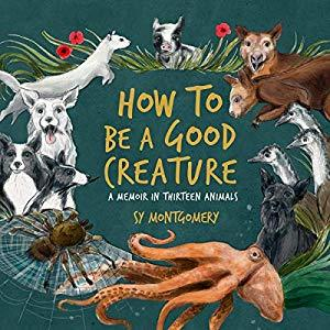 Cover image of the book How to Be a Good Creature by Sy Montgomery