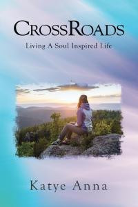 "Free Download of Katye Anna's ""CrossRoads Living A Soul Inspired Life"""