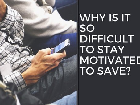 Why is it so difficult to stay motivated to save?