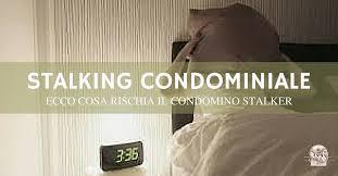 Stalking condominiale: cos'è e quando si configura