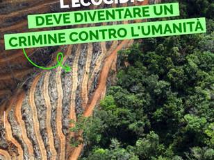 ECOCIDIO DEVE DIVENTARE UN CRIMINE CONTRO L'UMANITA'