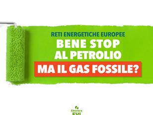 FUTURO DELLE RETI ENERGETICHE EUROPEE: BENE STOP AL PETROLIO, MA SUL GAS FOSSILE...