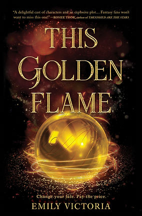 The cover of the novel This Golden Flame by Emily Victoria. Tagline: Change your fate. Pay the price.