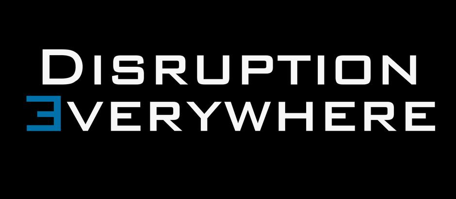 Disruption Everywhere