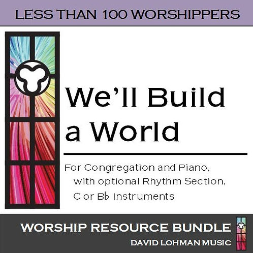 We'll Build a World [less than 100 worshippers]