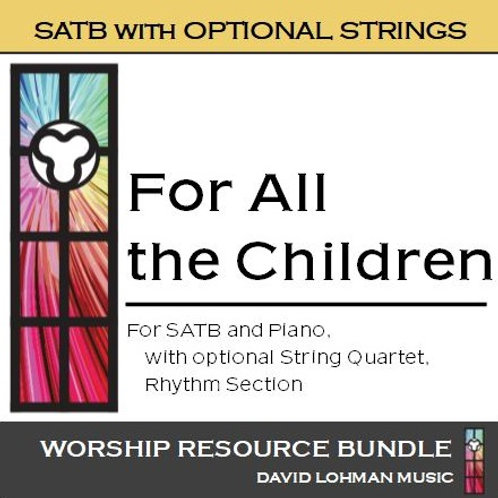 For All the Children (optional string quartet) [25-50 choir members]