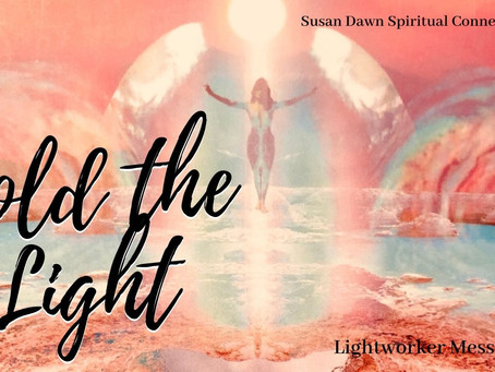 Hold the Light (Lightworker Messages)