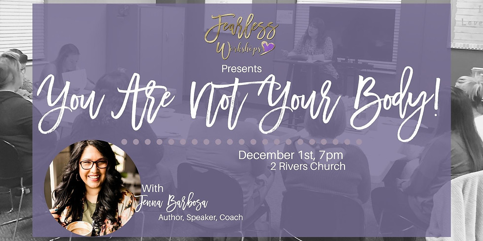 IN PERSON - You are NOT your Body: A Fearless Women Workshop