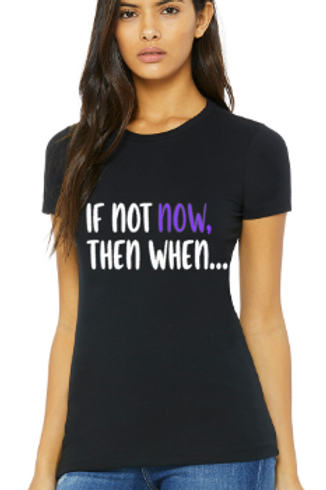 """""""If Not Now, Then When..."""" Tee (Black)"""