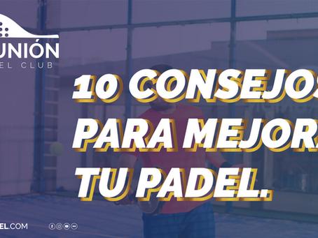 10 CONSEJOS PARA MEJORAR TU PADEL | La Unión Padel Club.