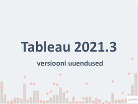 Tableau 2021.3 versiooni uuendused
