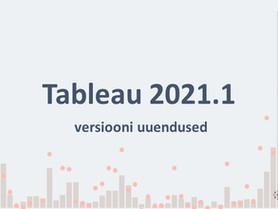 Tableau 2021.1 uuendused