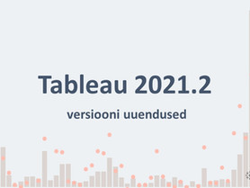 Tableau 2021.2 uuendused