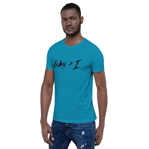"""""""Why > I"""" Short-Sleeve Unisex T-Shirt"""