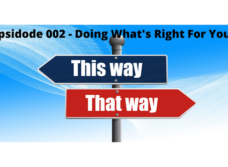 Episode 002 - Doing What's Right For You