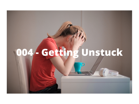 Episode 004 - Getting Unstuck