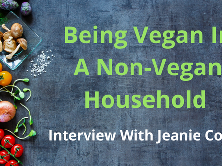 Being Vegan In A Non-Vegan Household                    (Interview With Jeanie Conti)